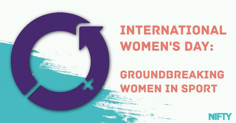 International Women's Day: Groundbreaking Women in Sport