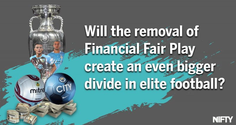 Will the removal of financial fair play create an even bigger divide in elite football?