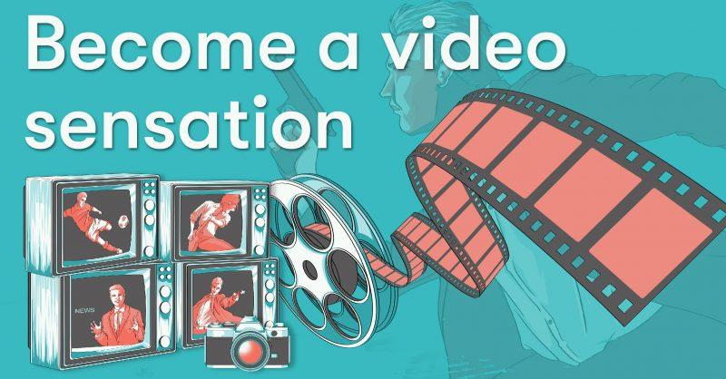 Become a video sensation